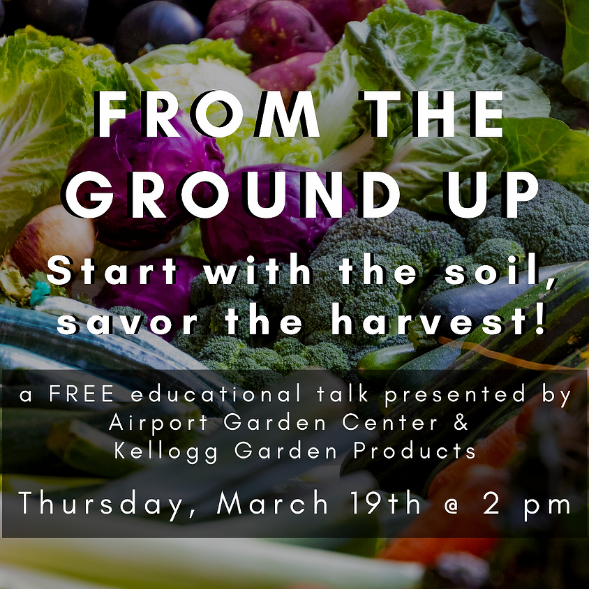 From the Ground Up- Start with the Soil, Savor the Harvest!