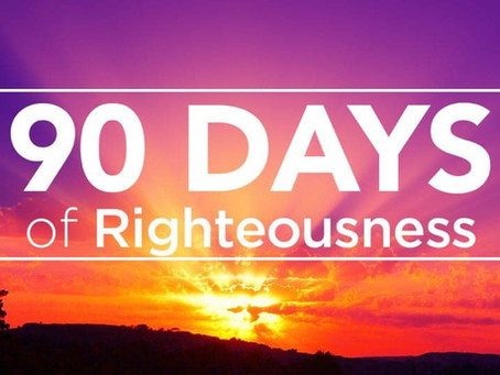 90 DAYS OF RIGHTEOUSNESS