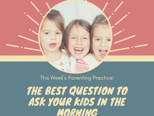 The NUMBER ONE  Best Question to Ask Your Kids in the Morning