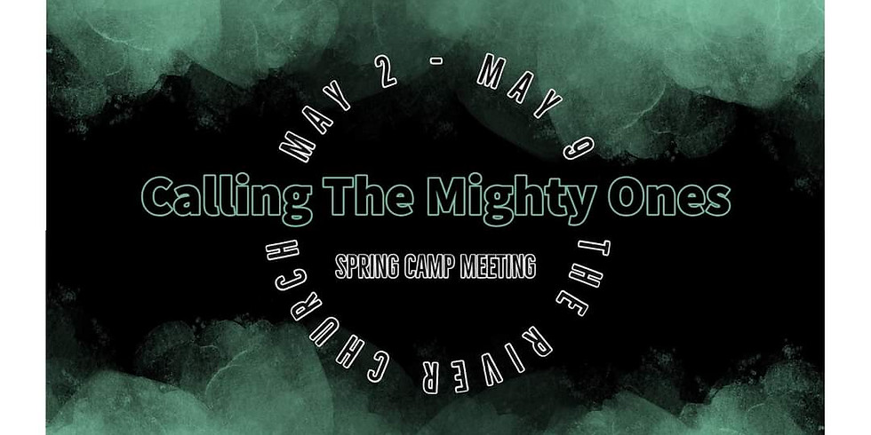 """Spring Camp Meeting -""""Calling The Mighty Ones"""""""