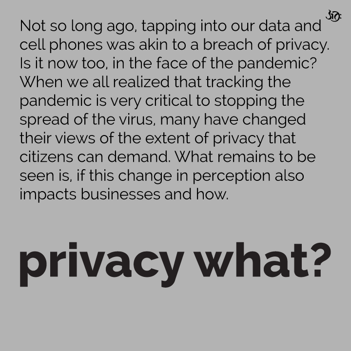 Data Security Coronavirus India. Not so long ago, tapping into our data and cell phones was akin to a breach of privacy. Is it now too, in the face of the pandemic? When we all realized that tracking the pandemic is very critical to stopping the spread of the virus, many have changed their views of the extent of privacy that citizens can demand. What remains to be seen is, if this change in perception also impacts businesses and how.
