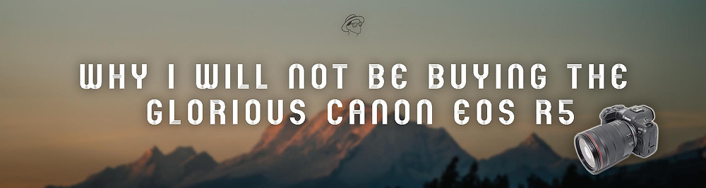Title graphic on the Pablo Ortega Photography blog for an article titled 'Why I Will Not Be Buying the Glorious Canon R5'
