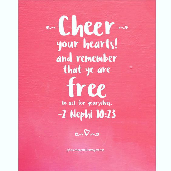 Cheer your hearts and remember that ye are free to act for yourselves. 2 Nephi 10 23 Book of Mormon church of jesus christ christian