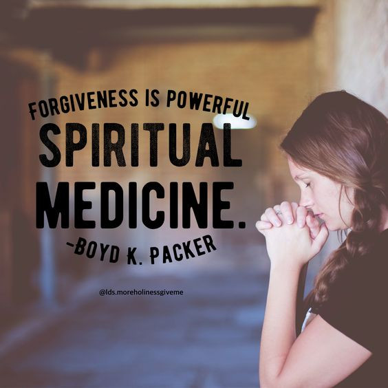 Forgiveness is powerful spiritual medicine. Boyd K Packer general conference christian church of jesus christ quote
