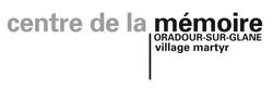 Centre Mémoire Oradour sur Glane