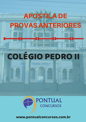 APOSTILA DE PROVAS ANTERIORES DO COLÉGIO PEDRO II