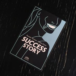 Success Story, de la déprime à la défonce