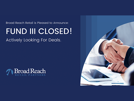 Broad Reach Retail's Fund III CLOSED!