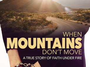 When Mountains Don't Move: A True Story of Faith Under Fire