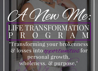"""Introducing...""""A NEW ME: Life Transformation Program"""""""