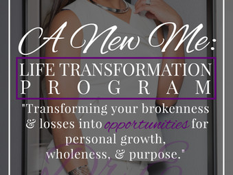 "Introducing...""A NEW ME: Life Transformation Program"""