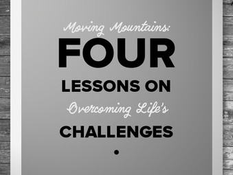 Moving Mountains: Four Lessons on Overcoming Life's Challenges