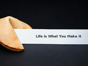 Life is What You Make of It...