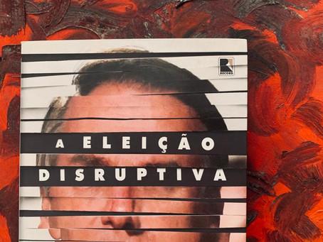 Resenha: 'A Eleição Disruptiva' é análise precisa do cenário político brasileiro