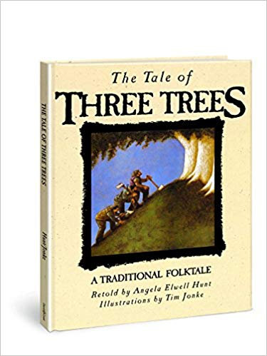 The Tale of the Three Trees by Angela Elwell Hunt