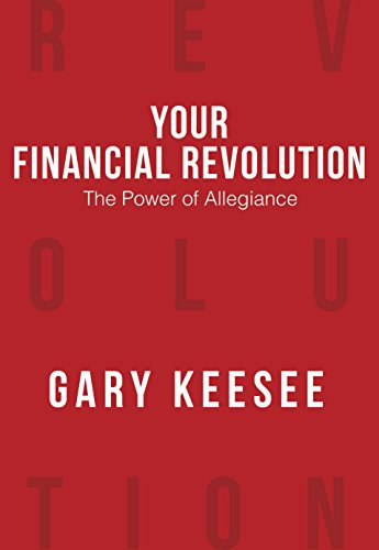 Your Financial Revolution - The Power of Allegiance by Gary Keesee
