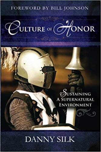 Culture of Honor:  Sustaining a Supernatural Environment by Danny Silk