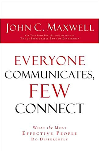 Everyone Communicates, Few Connect by John Maxwell