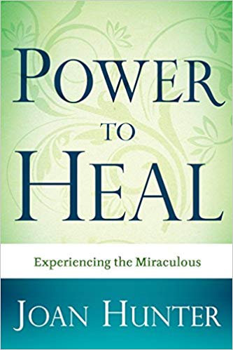 Power to Heal:  Experiencing the Miraculous by Joan Hunter