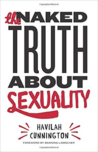 The Naked Truth About Sexuality by Havilah Cunnington