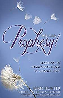 You Can Prophesy! Learning to Share God's Heart to Change Lives by Joan Hunter