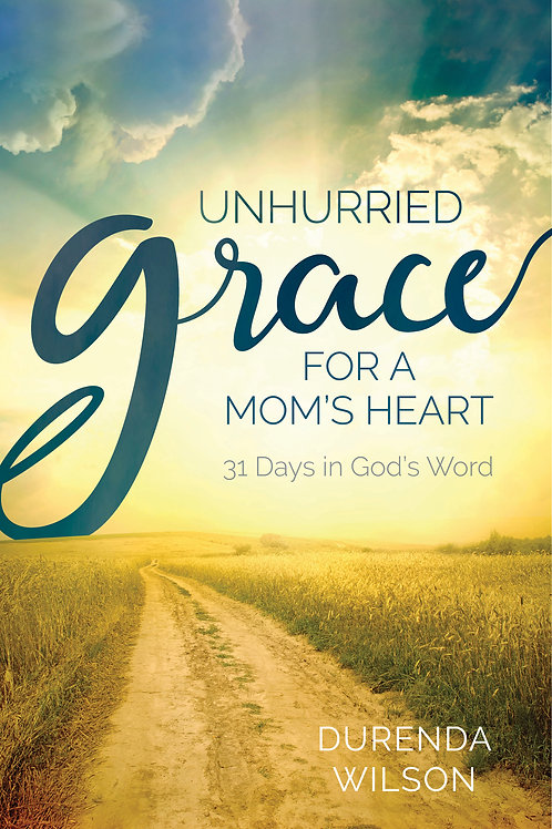 Unhurried Grace for a Mom's Heart-31 Days in God's Word
