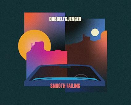 Dobbeltgjenger- Smooth Failing (Album Review)