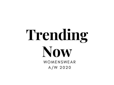 Trending Now (Womenswear 1) A/W2020