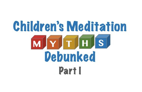 Popular Myths About Children's Meditation (Part 1)