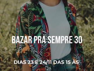 Bazar PRA SEMPRE 30 - edição de novembro!