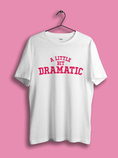 A LITTLE BIT DRAMATIC