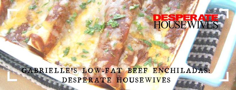 Gabrielle's Low-Fat Beef Enchiladas: Desperate Housewives