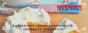 Katherine's Lemon Meringue Pie: Desperate Housewives