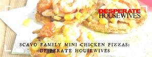 Scavo Family Mini Chicken Pizzas: Desperate Housewives