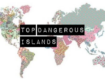 Worlds MOST Dangerous Islands