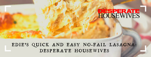 Edie's Quick And Easy No-Fail Lasagna: Desperate Housewives
