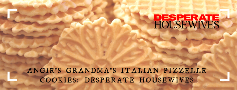 Angie's Grandma's Italian Pizzelle Cookies: Desperate Housewives