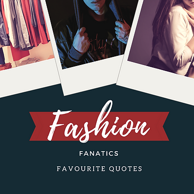 Fashion Fanatics Favourite Quotes