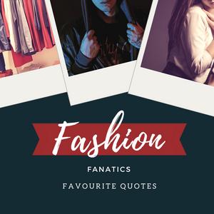 Fashion Fanatics Favourite Quotes