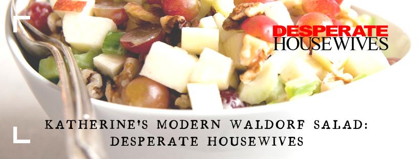 Katherine's Modern Waldorf Salad: Desperate Housewives