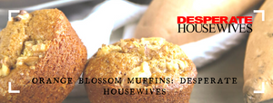 Orange Blossom Muffins: Desperate Housewives