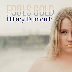 Hillary Dumoulin - Fools Gold.jpg