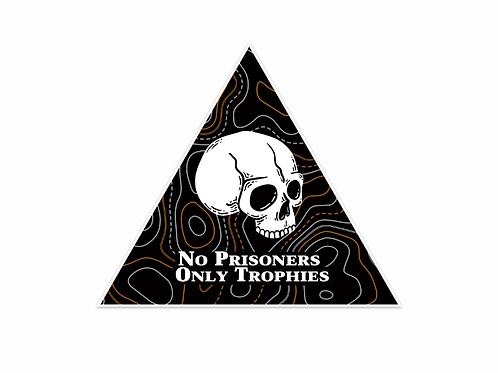 No Prisoners. Only Trophies