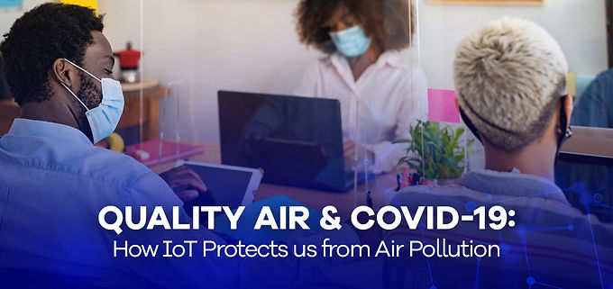 Quality Air & Covid 19: How IoT Protects us from Air Pollution.