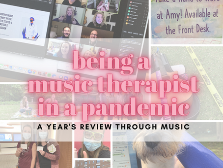 Being A Music Therapist During a Pandemic: A Year's Review Through Music