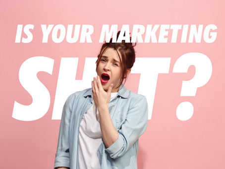 Is your marketing STILL shit?