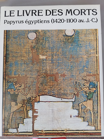 Le Livre des Morts, Papyrus égyptiens (1420 - 1100 av JC)