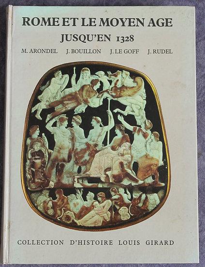 ARONDEL M., BOUILLON J., LE GOFF J., RUDEL J, ROME ET LE MOYEN AGE JUSQU'EN 1328
