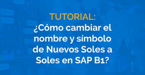 ¿Cómo cambiar el nombre y símbolo de Nuevos Soles a Soles en SAP B1?