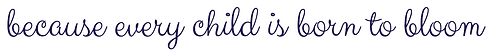 because-every-child-is-born-to-bloom.png